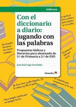 CON EL DICCIONARIO A DIARIO: JUGANDO CON LAS PALABRAS PROPUESTAS LÚDICAS Y LITERARIAS PARA ALUMNADO