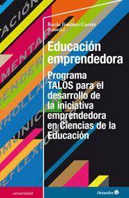 EDUCACI�N EMPRENDEDORA PROGRAMA TALOS PARA EL DESARROLLO DE LA INICIATIVA EMPRENDEDORA EN CIENCIAS D