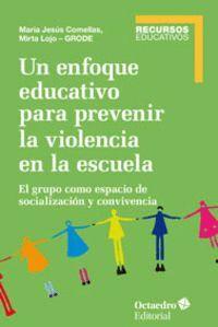 UN ENFOQUE EDUCATIVO PARA PREVENIR LA VIOLENCIA EN LA ESCUELA EL GRUPO COMO ESPACIO DE SOCIALIZACIÓN