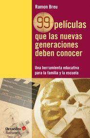 99 PELÍCULAS QUE LAS NUEVAS GENERACIONES DEBEN CONOCER UNA HERRAMIENTA EDUCATIVA PARA LA FAMILIA Y L