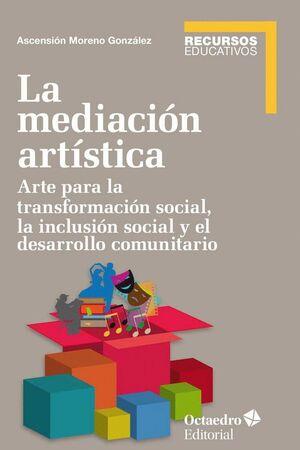 LA MEDIACIÓN ARTSTICA ARTE PARA LA TRANSFORMACIÓN SOCIAL, LA INCLUSIÓN SOCIAL Y EL TRABAJO COMUNITA
