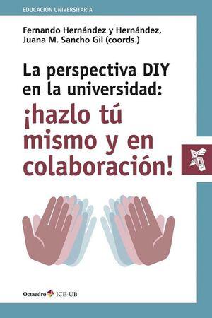 LA PERSPECTIVA DIY EN LA UNIVERSIDAD: HAZLO TÚ MISMO Y EN COLABORACIÓN! IMPLICACIONES PEDAGÓGICAS Y