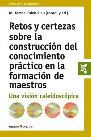 RETOS Y CERTEZAS EN LA CONSTRUCCIÓN DEL CONOCIMIENTO PRÁCTICO EN LA FORMACIÓN DE MAESTROS