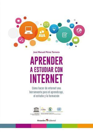 APRENDER A ESTUDIAR CON INTERNET CÓMO HACER DE INTERNET UNA HERRAMIENTA PARA EL APRENDIZAJE, EL ESTU