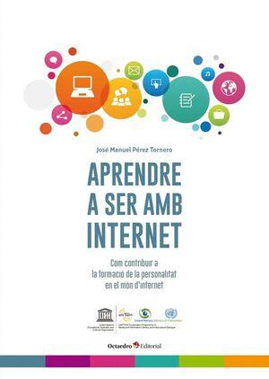 APRENDRE A SER AMB INTERNET COM CONTRIBUIR A LA FORMACIÓ DE LA PERSONALITAT EN EL MÓN D´INTERNET