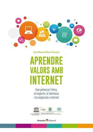 APRENDRE VALORS AMB INTERNET COM POTENCIAR L´ÈTICA, EL RESPECTE, LA TOLERÀNCIA I LA COOPERACIÓ A INT