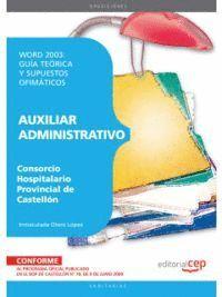 AUXILIAR ADMINISTRATIVO DEL CONSORCIO HOSPITALARIO PROVINCIAL DE CASTELLÓN. WORD 2003: GUÍA TEÓRICA Y SUPUESTOS OFIMÁTICOS