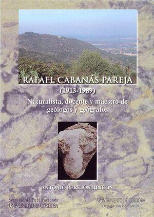 RAFAEL CABANÁS PAREJA (1913-1989). NATURALISTA, DOCENTE Y MAESTRO DE GEÓLOGOS Y GEÓGRAFOS