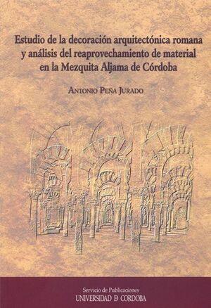 ESTUDIO DE LA DECORACIÓN ARQUITECTÓNICA ROMANA Y ANÁLISIS DEL REAPROVECHAMIENTO DE MATERIAL EN LA ME