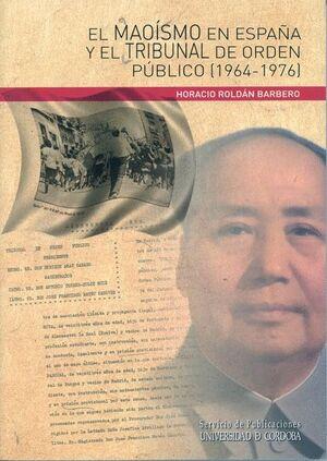 EL MAOÍSMO EN ESPAÑA Y EL TRIBUNAL DE ORDEN PÚBLICO (1964-1976)