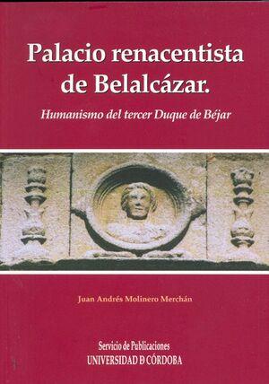 PALACIO RENACENTISTA DEL CASTILLO DE BELALCÁZAR. HUMANISMO DEL TERCER DUQUE DE BÉJAR