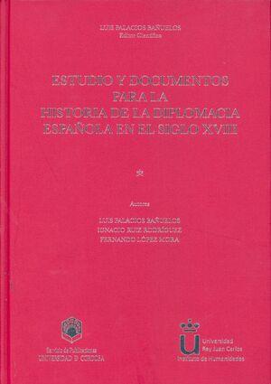 ESTUDIO Y DOCUMENTOS PARA LA HISTORIA DE LA DIPLOMACIA ESPAÑOLA EN EL SIGLO XVIII