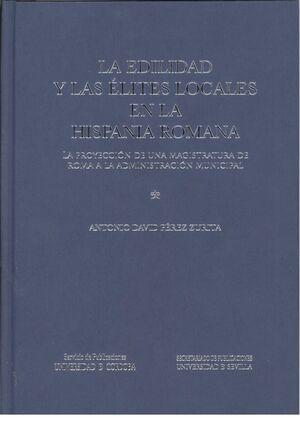 LA EDILIDAD Y LAS ÉLITES LOCALES EN LA HISPANIA ROMANA: LA PROYECCIÓN DE UNA MAGISTRATURA DE ROMA A