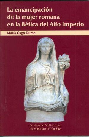 LA EMANCIPACIÓN DE LA MUJER ROMANA EN LA BÉTICA DEL ALTO IMPERIO