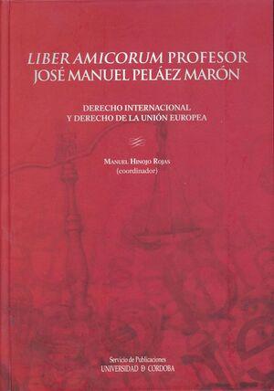LIBER AMICORUM. PROFESOR JOSÉ MANUEL PELAEZ MARON. DERECHO INTERNACIONAL Y DERECHO DE LA UNION EUROP