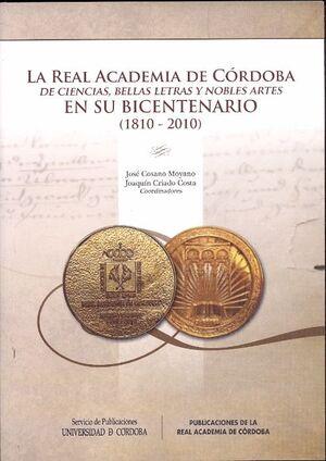 LA REAL ACADEMIA DE CÓRDOBA DE CIENCIAS, BELLAS LETRAS Y NOBLES ARTES EN SU BICENTENARIO (1810-2010)