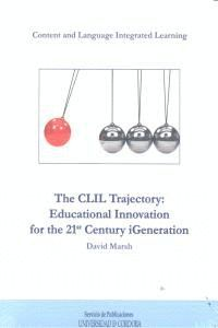 THE CLIL TRAYECTORY: EDUCATIONAL INNOVATION FOR THE 21 CENTURY IGENERATION