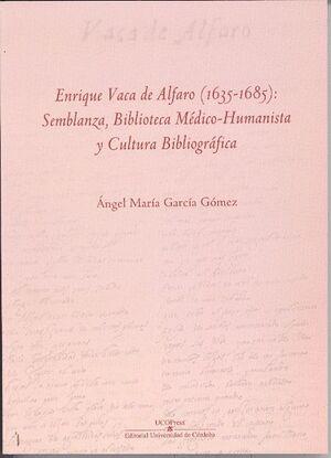 ENRIQUE VACA DE ALFARO (1635-1685): SEMBLANZA, BIBLIOTECA Y CULTURA BIBLIOGRÁFIC