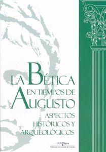 LA BÉTICA EN TIEMPOS DE AUGUSTO: ASPECTOS HISTÓRICOS Y ARQUEOLÓGICOS