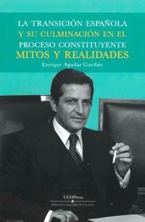 LA TRANSICIÓN ESPAÑOLA Y SU CULMINACIÓN EN EL PROCESO CONSTITUYENTE, MITOS Y REALIDADES