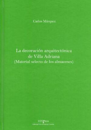 LA DECORACIÓN ARQUITECTÓNICA DE VILLA ADRIANA. MATERIAL SELECTO DE LOS ALMACENES