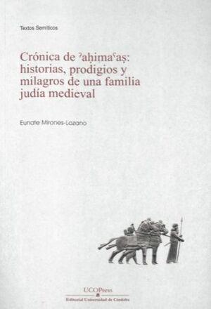 CRONICA DE AHIMAAS: HISTORIAS, PRODIGIOS Y MILAGROS DE UNA FAMILIA JUDÍA MEDIEVAL