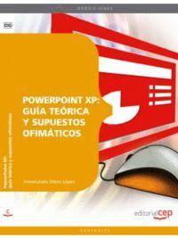 POWERPOINT XP: GUÍA TEÓRICA Y SUPUESTOS OFIMÁTICOS