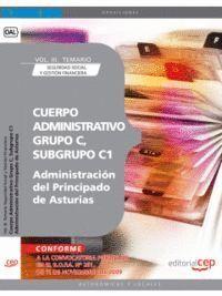 CUERPO ADMINISTRATIVO, GRUPO C, SUBGRUPO C1, DE LA ADMINISTRACIÓN DEL PRINCIPADO DE ASTURIAS. VOL. III. TEMARIO SEGURIDAD SOCIAL Y GESTIÓN FINANCIERA