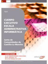 CUERPO EJECUTIVO ESCALA ADMINISTRATIVA INFORMÁTICA. JUNTA DE COMUNIDADES DE CASTILLA-LA MANCHA. TEST