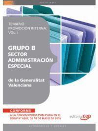 GRUPO B SECTOR ADMINISTRACIÓN ESPECIAL DE LA GENERALITAT VALENCIANA. TEMARIO PROMOCIÓN INTERNA VOL. I.