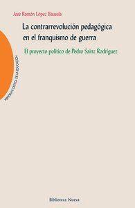 LA CONTRARREVOLUCIÓN PEDAGÓGICA EN EL FRANQUISMO DE GUERRA EL PROYECTO POLTICO DE PEDRO SAINZ RODR