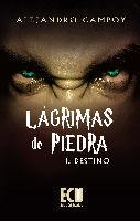 LÁGRIMAS DE PIEDRA I. DESTINO