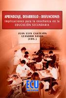 APRENDIZAJE, DESARROLLO Y DISFUNCIONES. IMPLICACIONES PARA LA ENSEÑANZA EN LA EDUCACIÓN SECUNDARIA