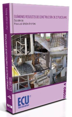 EXÁMENES RESUELTOS DE CONSTRUCCIÓN DE ESTRUCTURAS. ESCALERAS. TOMO 4