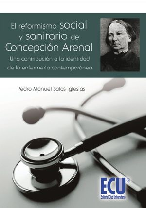 EL REFORMISMO SOCIAL Y SANITARIO DE CONCEPCIÓN ARENAL, UNA CONTRIBUCIÓN A LA IDENTIDAD DE LA ENFERMERÍA CONTEMPORÁNEA