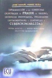 INTRODUCCIÓN A LAS CONDUCTAS CRIMINALES DE FRAUDE AL SEGURO, INCENDIOS PROVOCADOS, FALSEDADES INSTRUMENTALES O CONTABLES Y CIBERCRIMINALIDAD. RESEÑA E