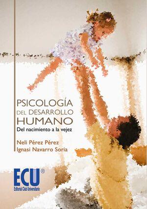 PSICOLOGÍA DEL DESARROLLO HUMANO: DEL NACIMIENTO A LA VEJEZ