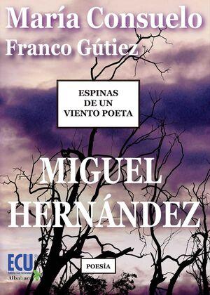ESPINAS DE UN VIENTO POETA. MIGUEL HERNÁNDEZ