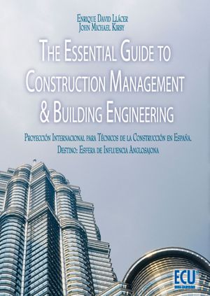 THE ESSENTIAL GUIDE TO CONSTRUCTION MANAGEMENT & BUILDING ENGINEERING