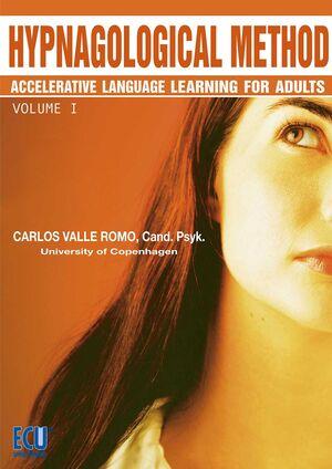 HYPNAGOLOGICAL METHOD: ACCELERATIVE LANGUAGE LEARNING FOR ADULTS. VOLUME I