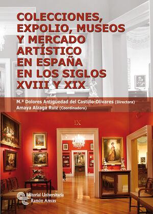 COLECCIONES, EXPOLIO, MUSEOS Y MERCADO ART�STICO EN ESPA�A EN LOS SIGLOS XVIII Y XIX