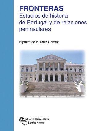 FRONTERAS ESTUDIOS DE HISTORIA DE PORTUGAL Y DE RELACIONES PENINSULARES