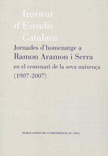 JORNADES D'HOMENATGE A RAMON ARAMON I SERRA EN EL CENTENARI DE LA SEVA NAIXENÇA (1907-2007)