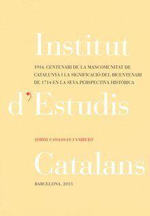 1914, CENTENARI DE LA MANCOMUNITAT DE CATALUNYA I LA SIGNIFICACIÓ DEL BICENTENARI DE 1714 EN LA SEVA PERSPECTIVA HISTÒRICA