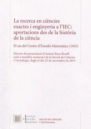 LA RECERCA EN CIÈNCIES EXACTES I ENGINYERIA A L'IEC: APORTACIONS DES DE LA HISTÒRIA DE LA CIÈNCIA : EL CAS DEL CENTRE D'ESTUDIS MATEMÀTICS (1933)