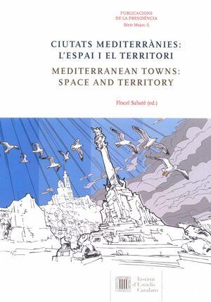 CIUTATS MEDITERRÀNIES: L'ESPAI I EL TERRITORI = MEDITERRANEAN TOWNS : SPACE AND TERRITORY