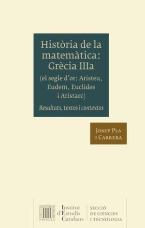 HISTÒRIA DE LA MATEMÀTICA. GRÈCIA IIIA (EL SEGLE D'OR: ARISTEU, EUDEM, EUCLIDES I ARISTARC)