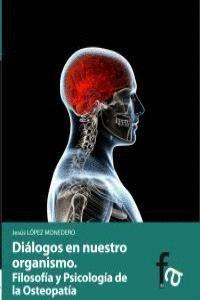 DIÁLOGOS DE NUESTRO ORGANISMO FILOSOFIA Y PSICOLOGA DE LA OSTEOPATA