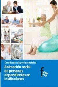 ANIMACIÓN SOCIAL DE PERSONAS DEPENDIENTES EN INSTITUCIONES CERTIFICADO DE PROFESIONALIDAD