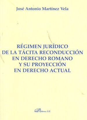 RÉGIMEN JURÍDICO DE LA TÁCITA RECONDUCCIÓN EN DERECHO ROMANO Y SU PROYECCIÓN EN DERECHO ACTUAL